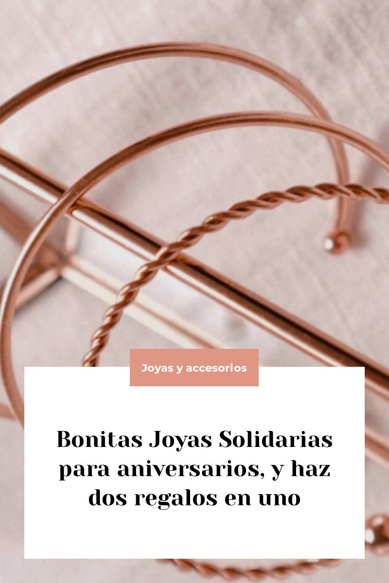 Bonitas Joyas Solidarias para aniversarios, y haz dos regalos en uno
