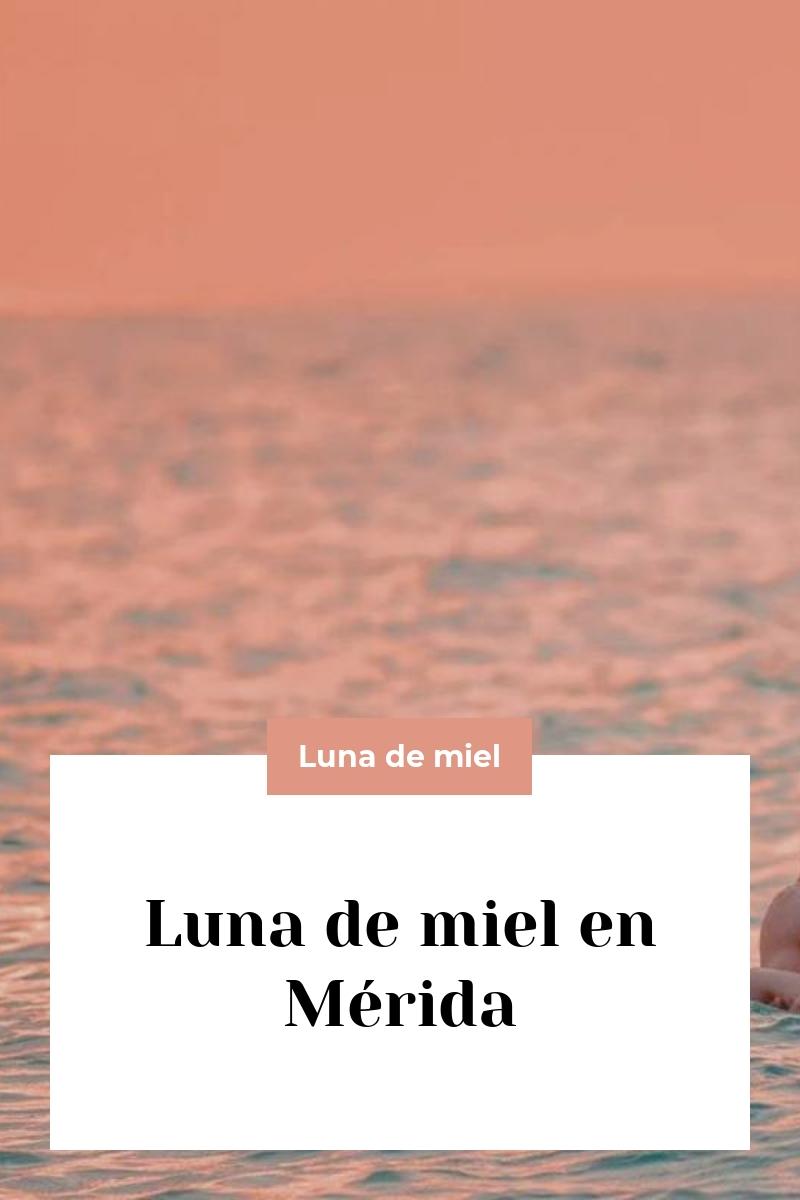 Luna de miel en Mérida
