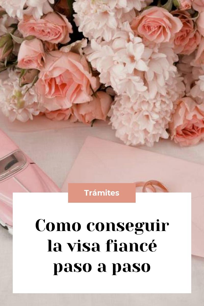 Como conseguir la visa fiancé paso a paso