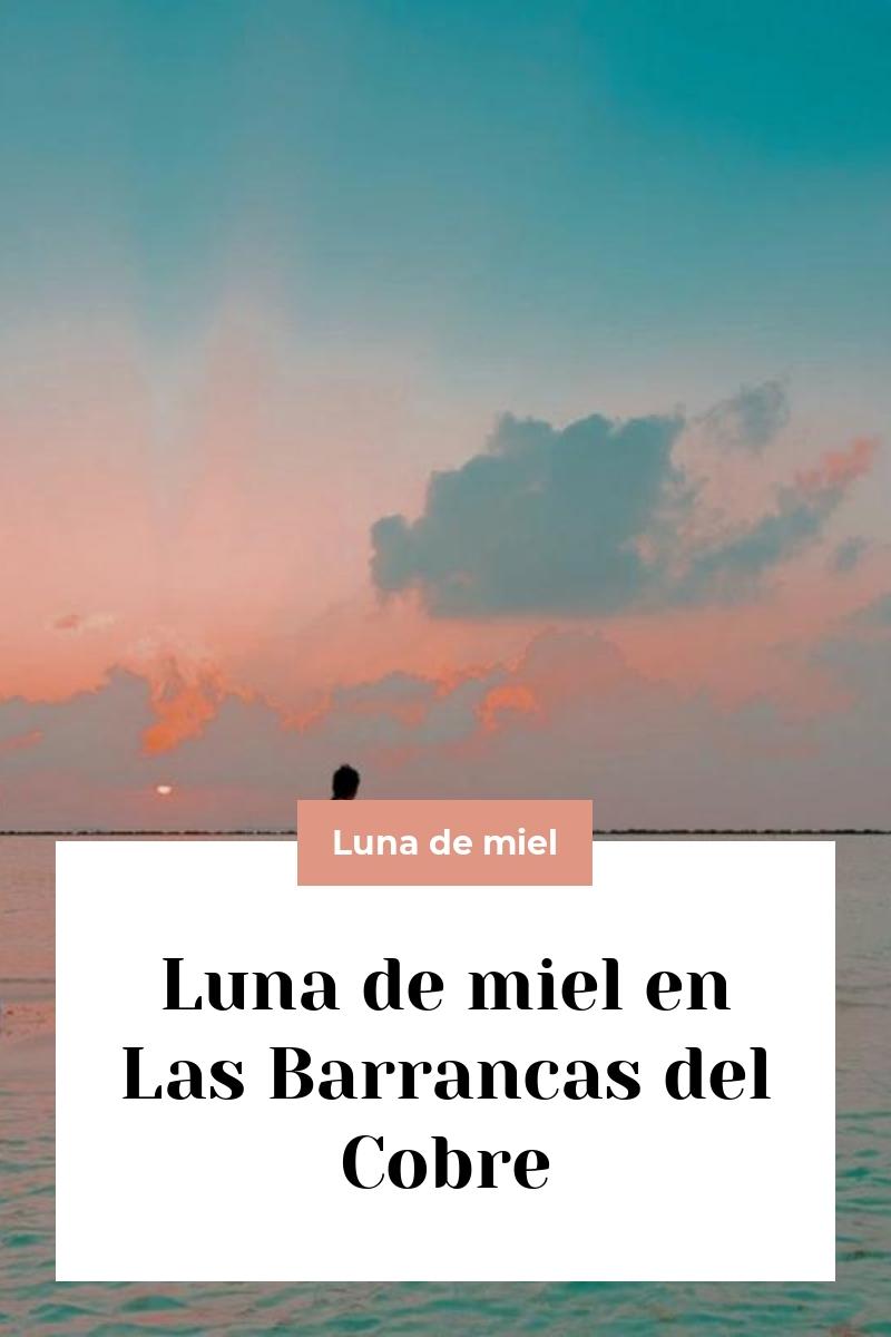 Luna de miel en Las Barrancas del Cobre