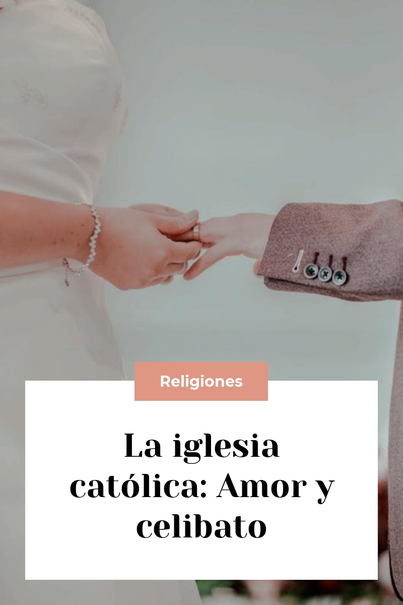 La iglesia católica: Amor y celibato