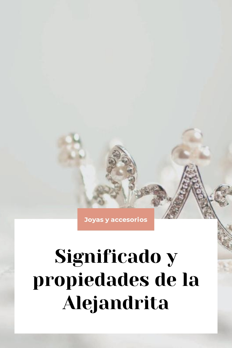 Significado y propiedades de la Alejandrita
