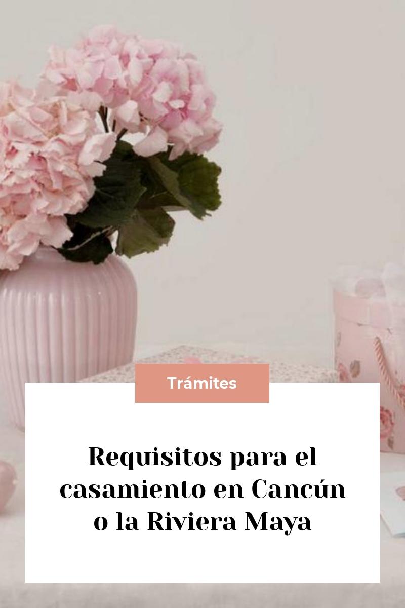 Requisitos para el casamiento en Cancún o la Riviera Maya