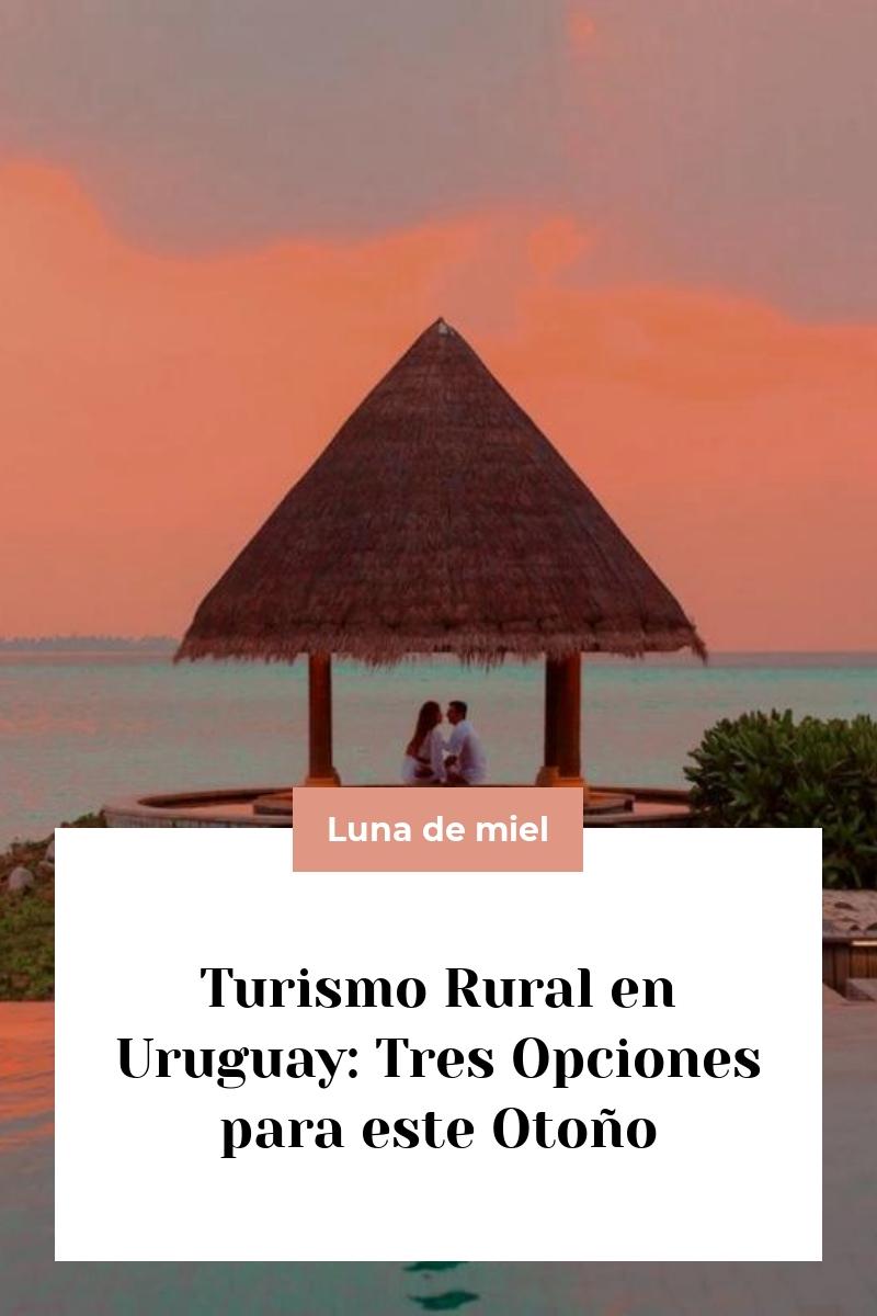 Turismo Rural en Uruguay: Tres Opciones para este Otoño