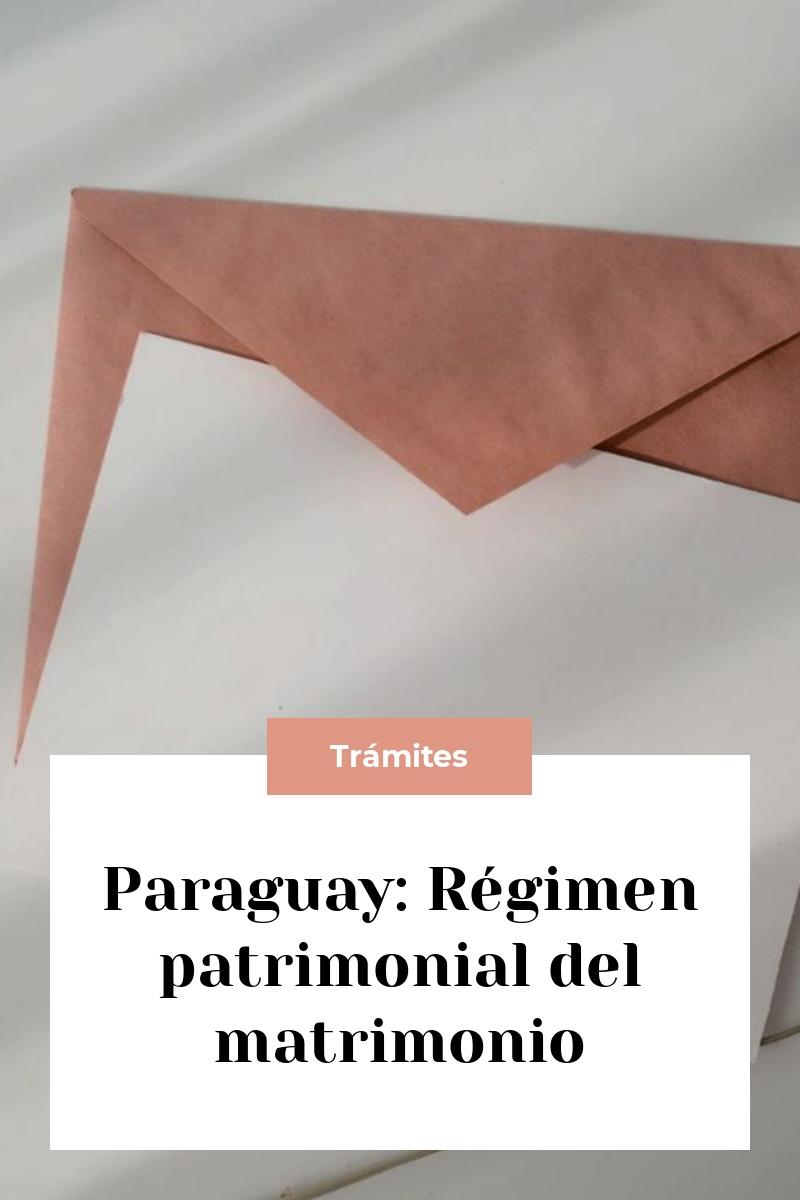 Paraguay: Régimen patrimonial del matrimonio