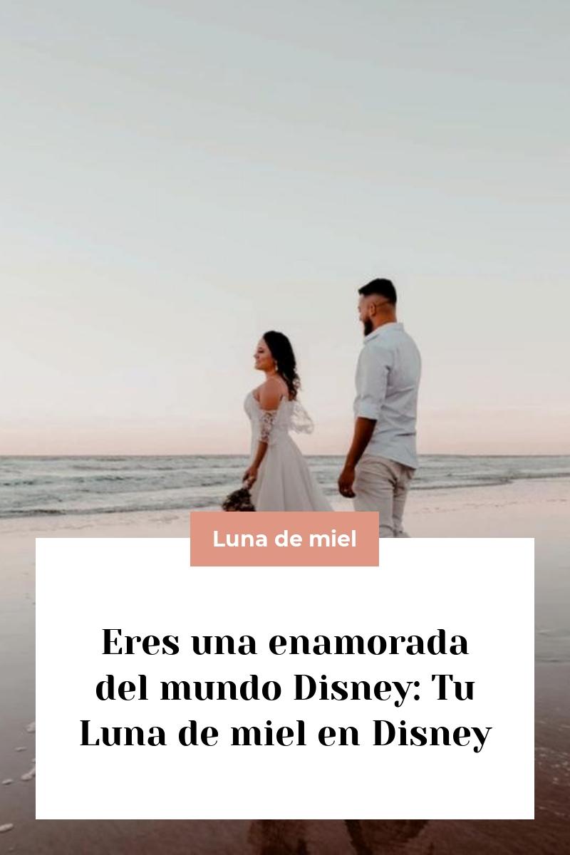 Eres una enamorada del mundo Disney: Tu Luna de miel en Disney