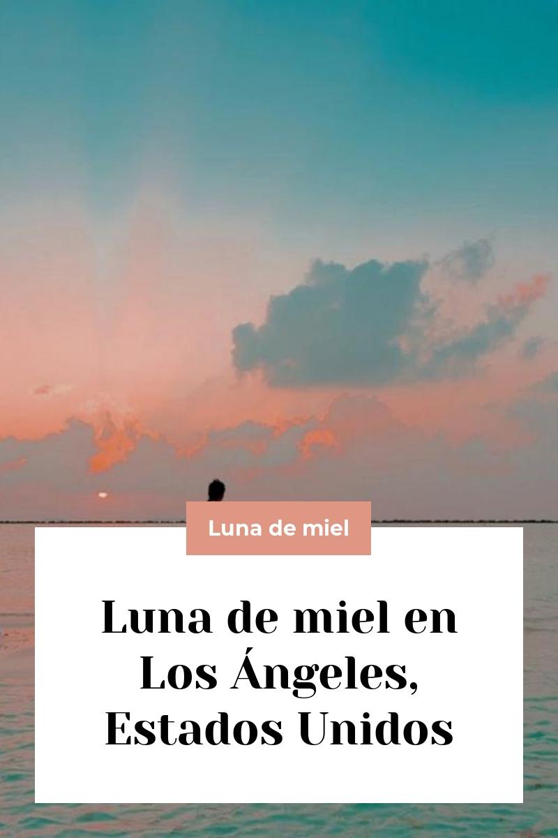 Luna de miel en Los Ángeles, Estados Unidos