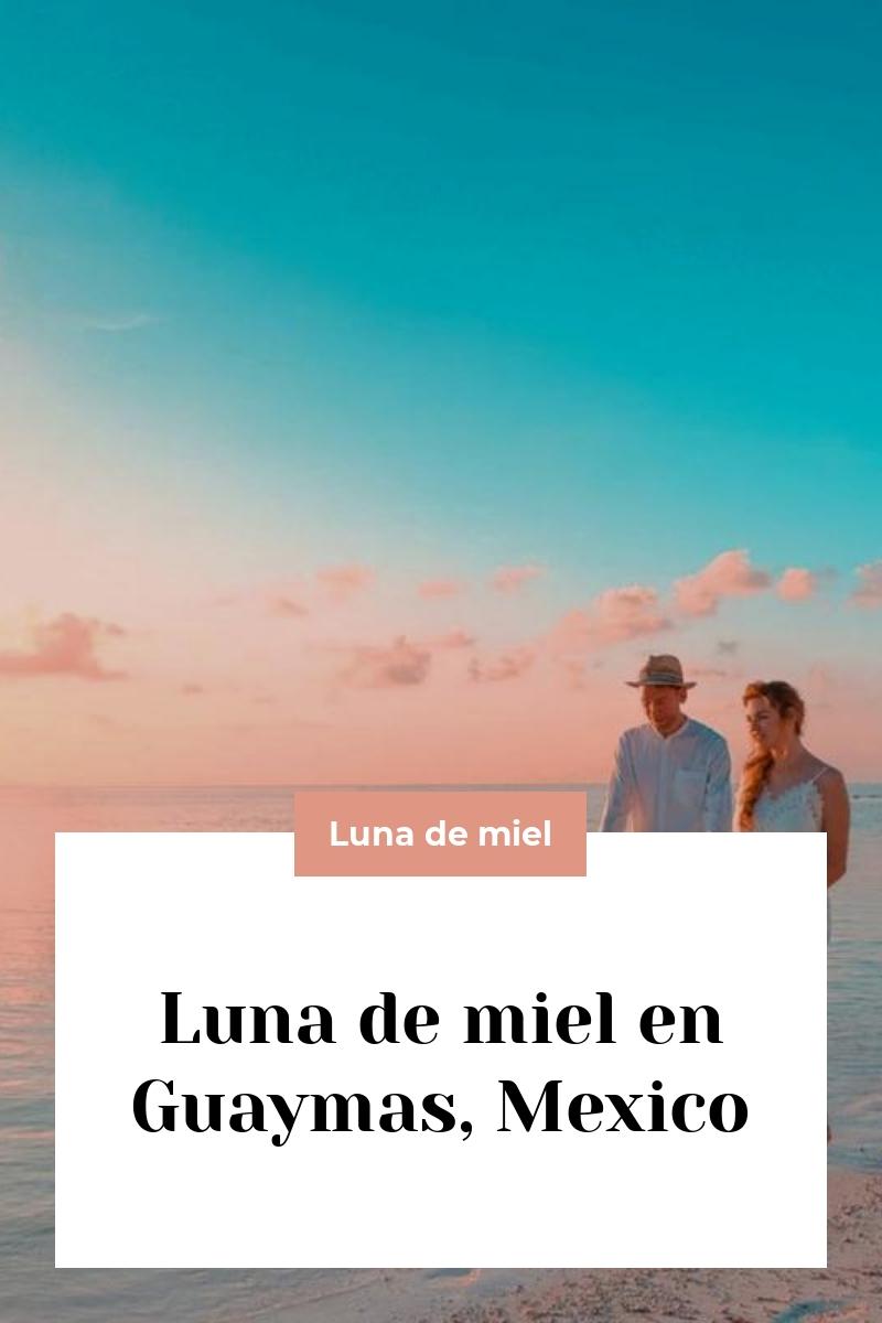 Luna de miel en Guaymas, Mexico