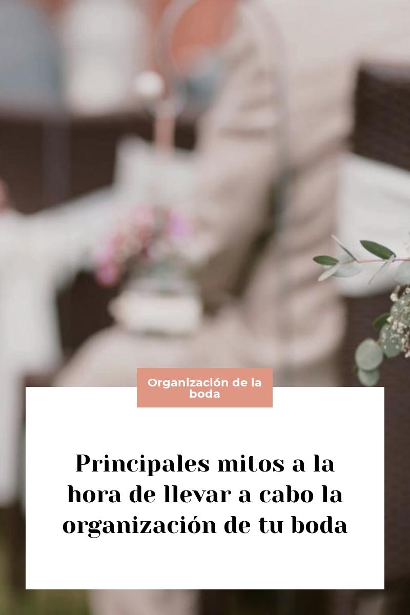 Principales mitos a la hora de llevar a cabo la organización de tu boda