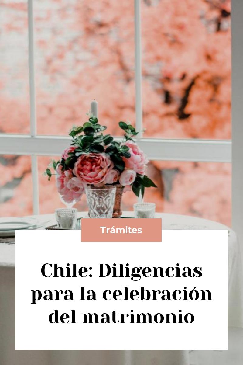 Chile: Diligencias para la celebración del matrimonio