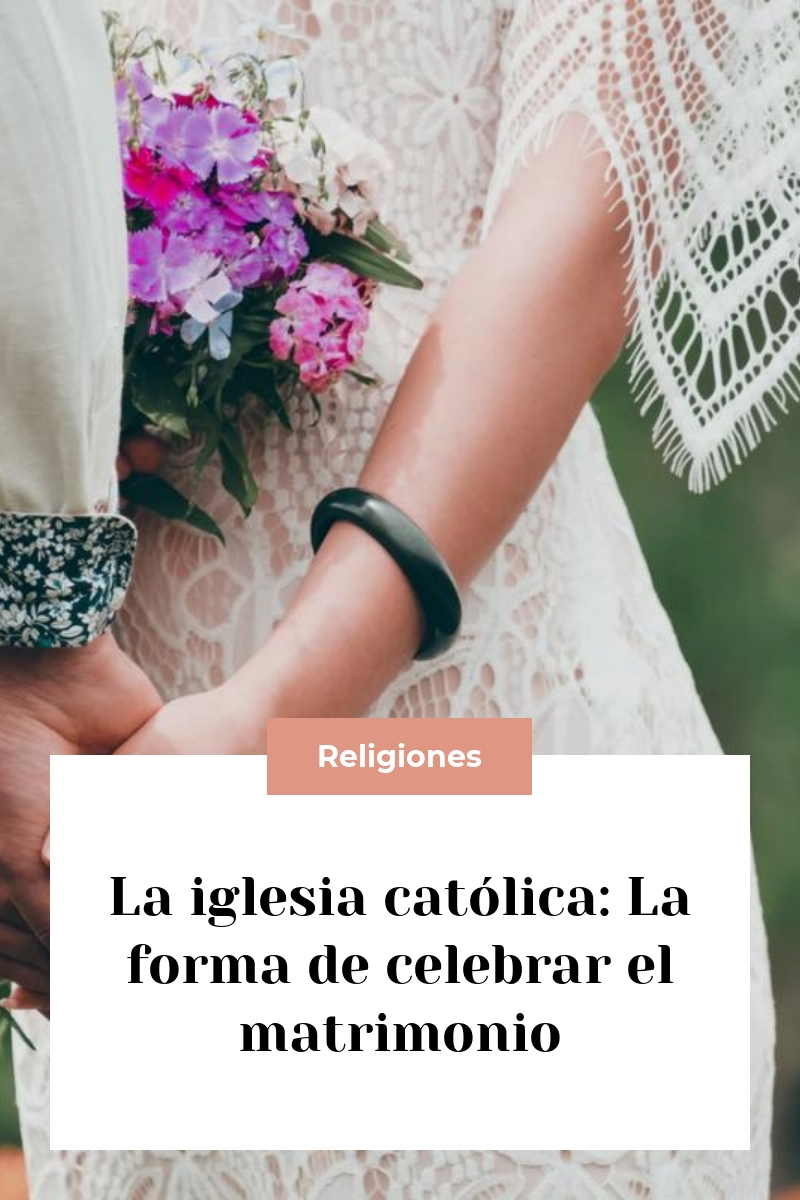La iglesia católica: La forma de celebrar el matrimonio