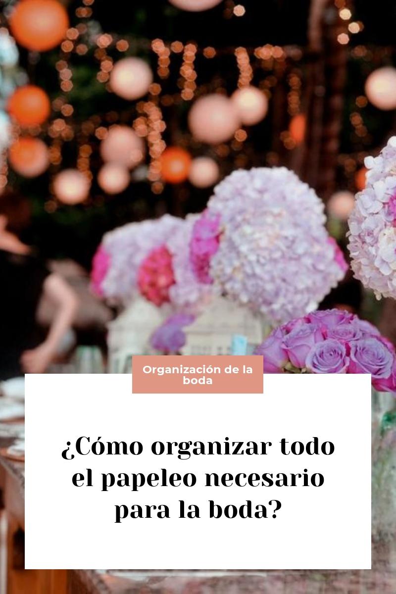 ¿Cómo organizar todo el papeleo necesario para la boda?