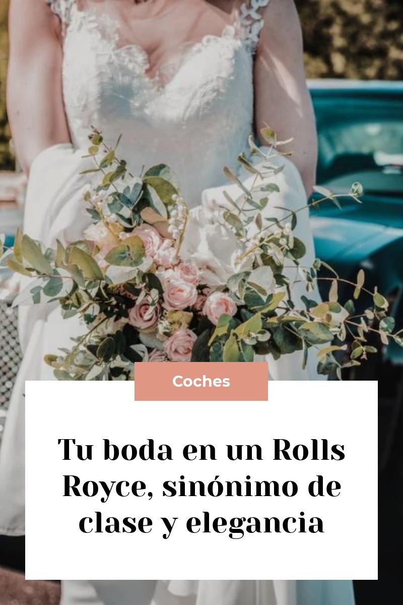 Tu boda en un Rolls Royce, sinónimo de clase y elegancia
