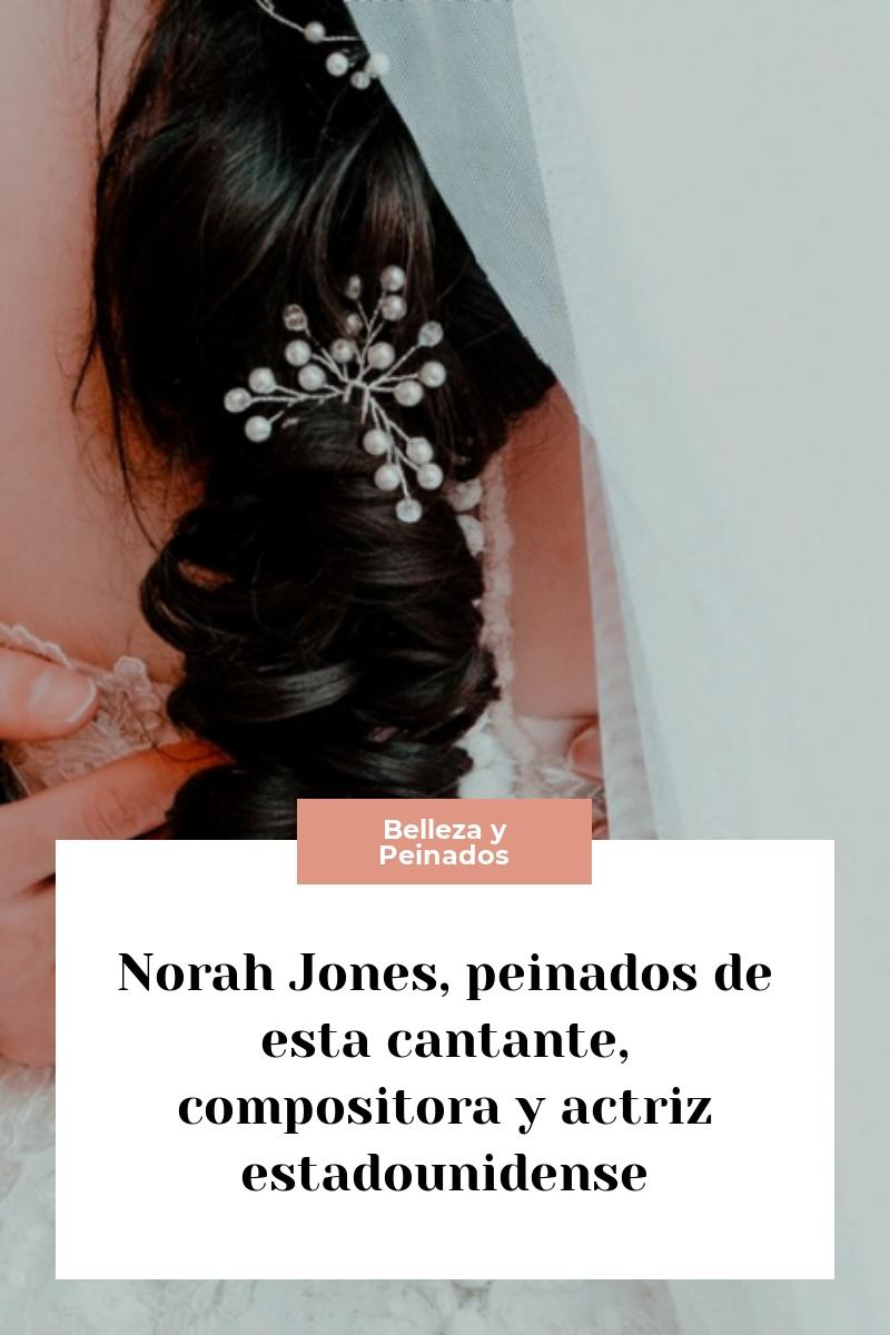 Norah Jones, peinados de esta cantante, compositora y actriz estadounidense