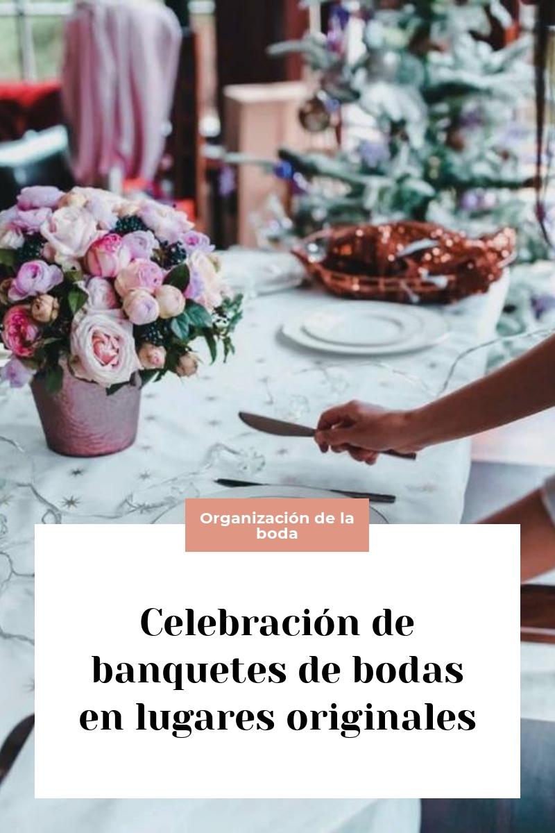 Celebración de banquetes de bodas en lugares originales