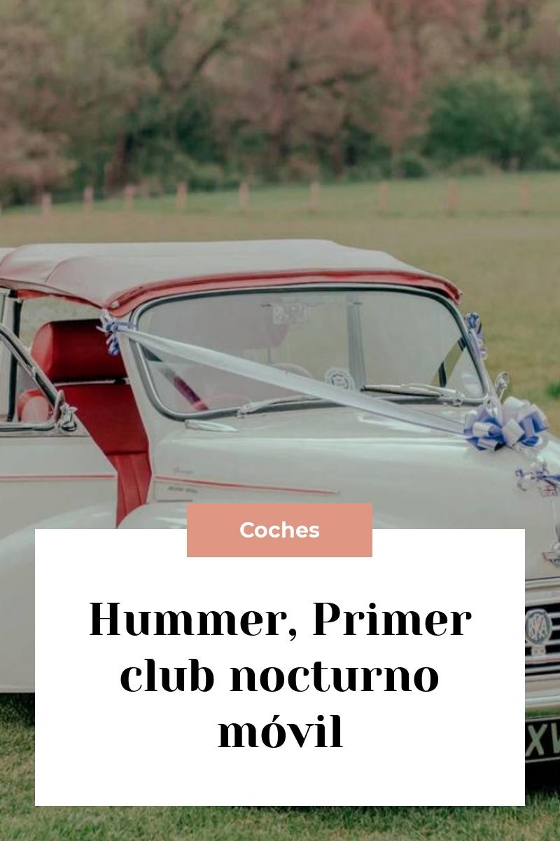 Hummer, Primer club nocturno móvil