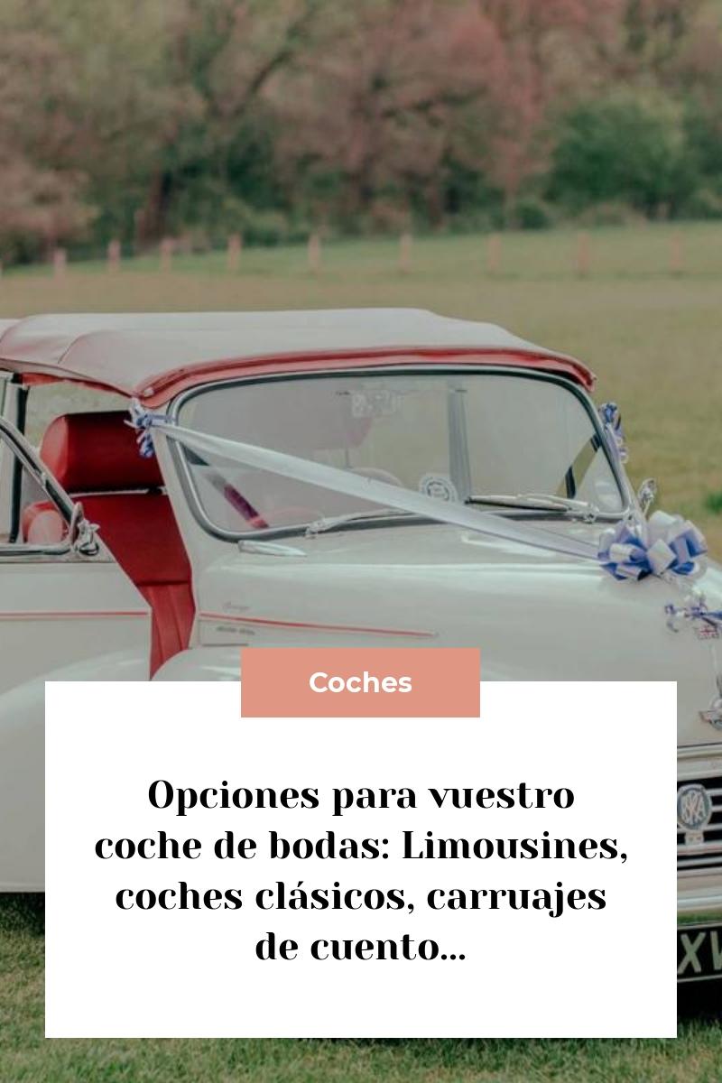 Opciones para vuestro coche de bodas: Limousines, coches clásicos, carruajes de cuento…