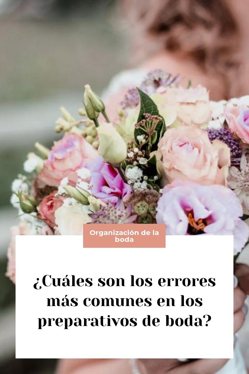 ¿Cuáles son los errores más comunes en los preparativos de boda?