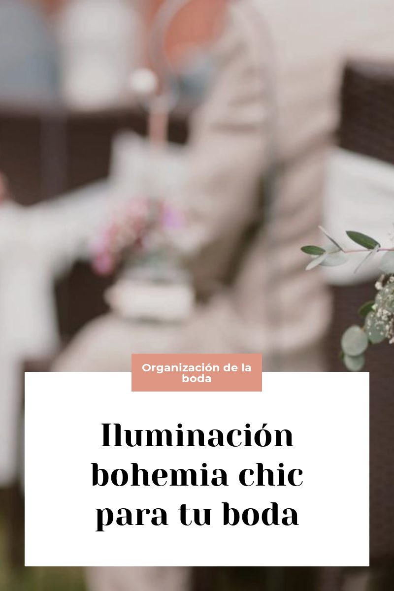 Iluminación bohemia chic para tu boda