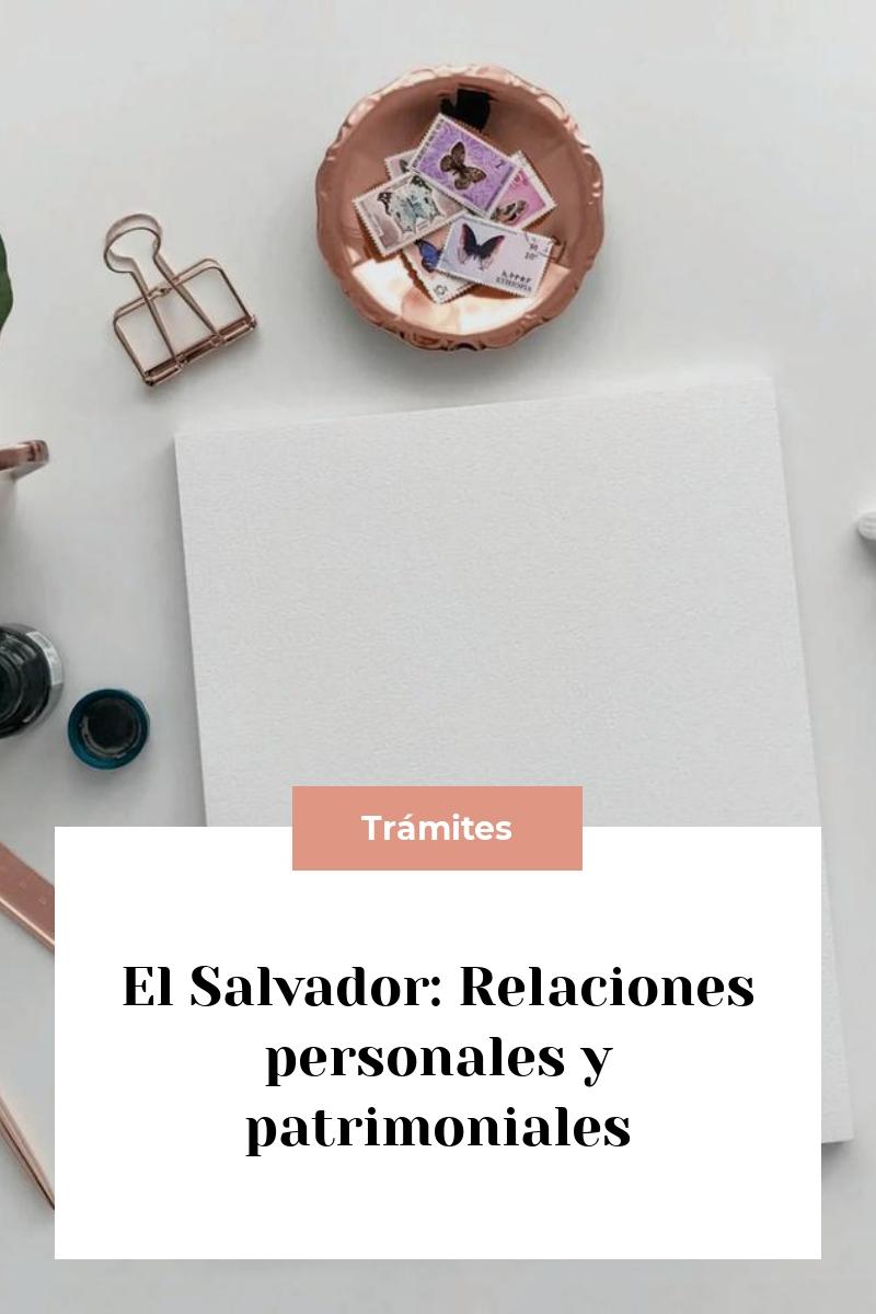 El Salvador: Relaciones personales y patrimoniales