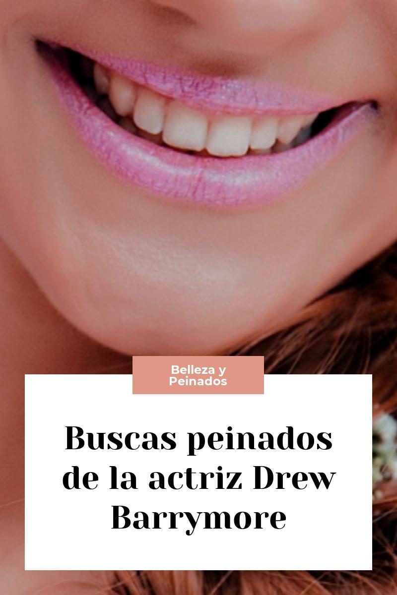 Buscas peinados de la actriz Drew Barrymore