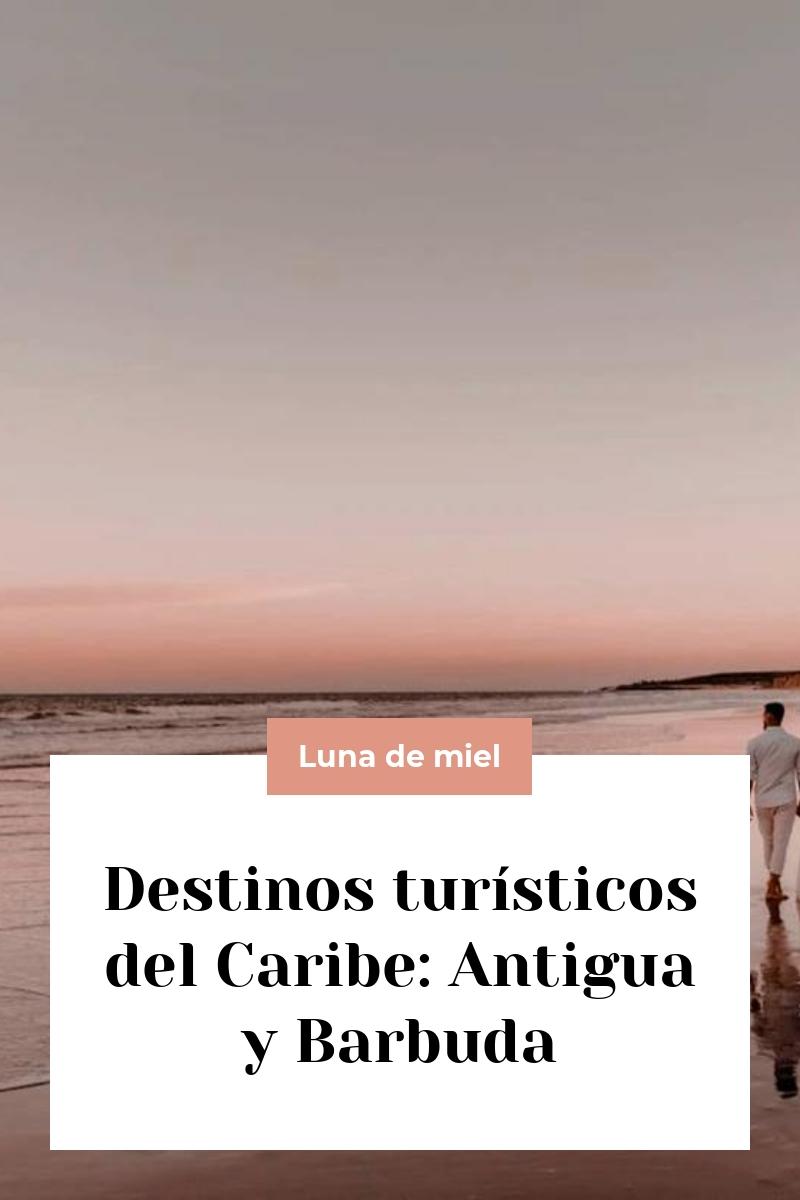 Destinos turísticos del Caribe: Antigua y Barbuda