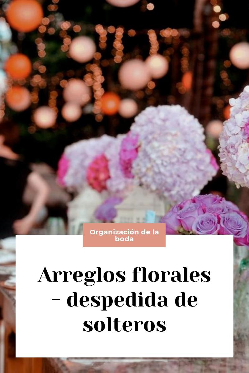Arreglos florales – despedida de solteros