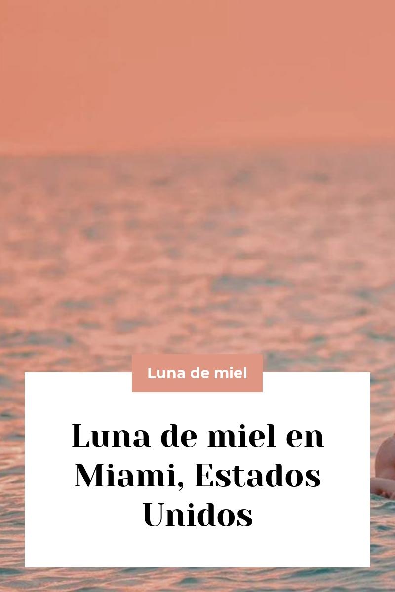 Luna de miel en Miami, Estados Unidos