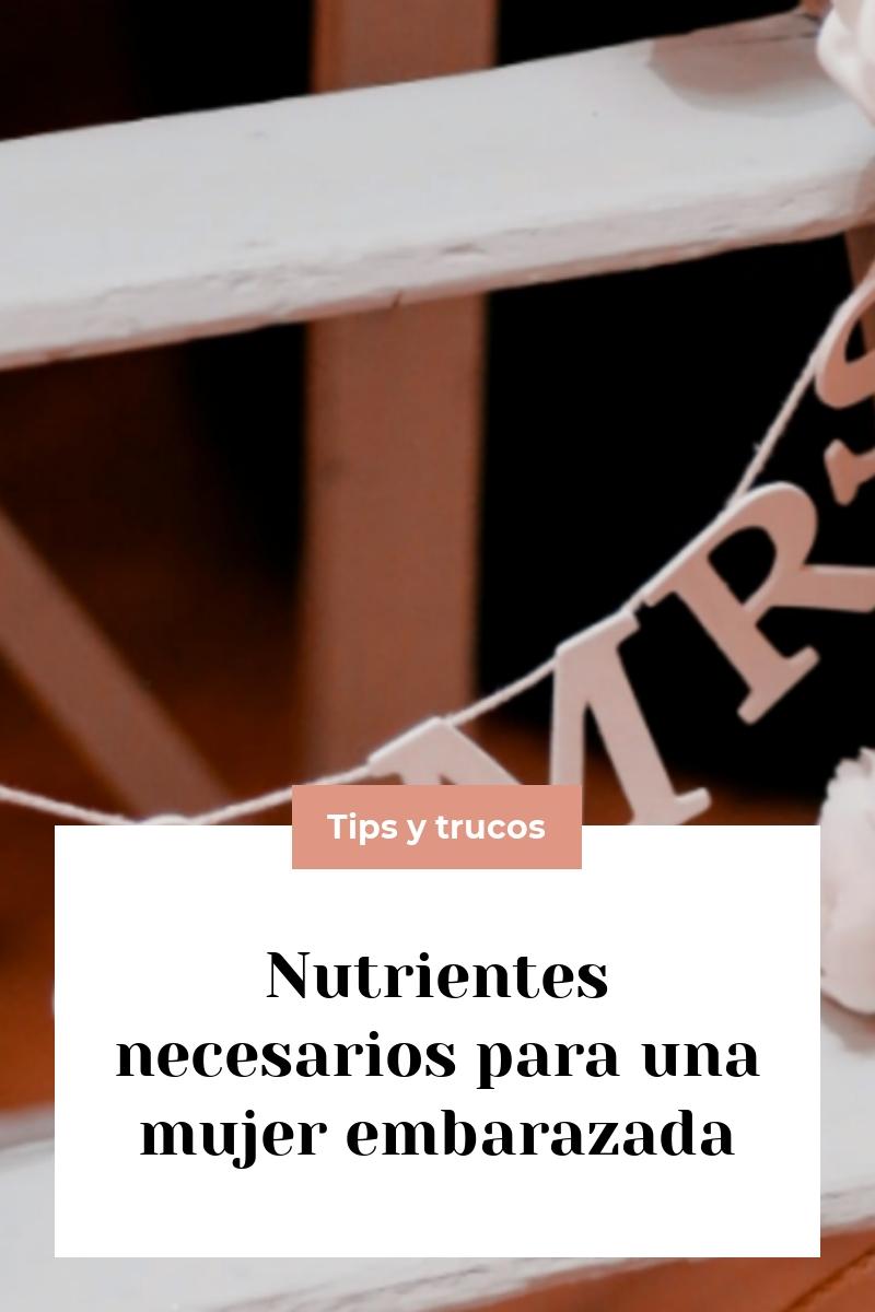 Nutrientes necesarios para una mujer embarazada