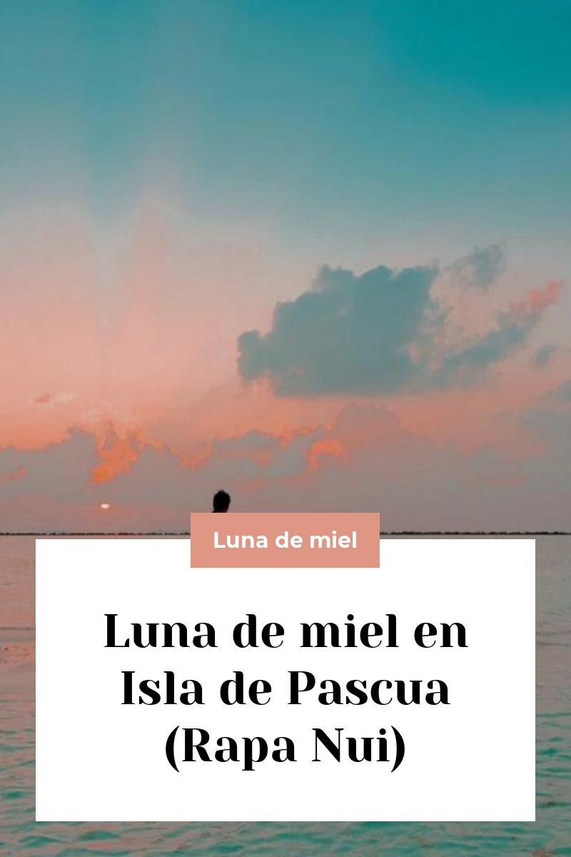 Luna de miel en Isla de Pascua (Rapa Nui)