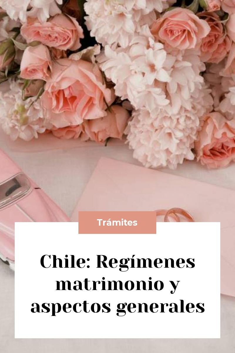 Chile: Regímenes matrimonio y aspectos generales