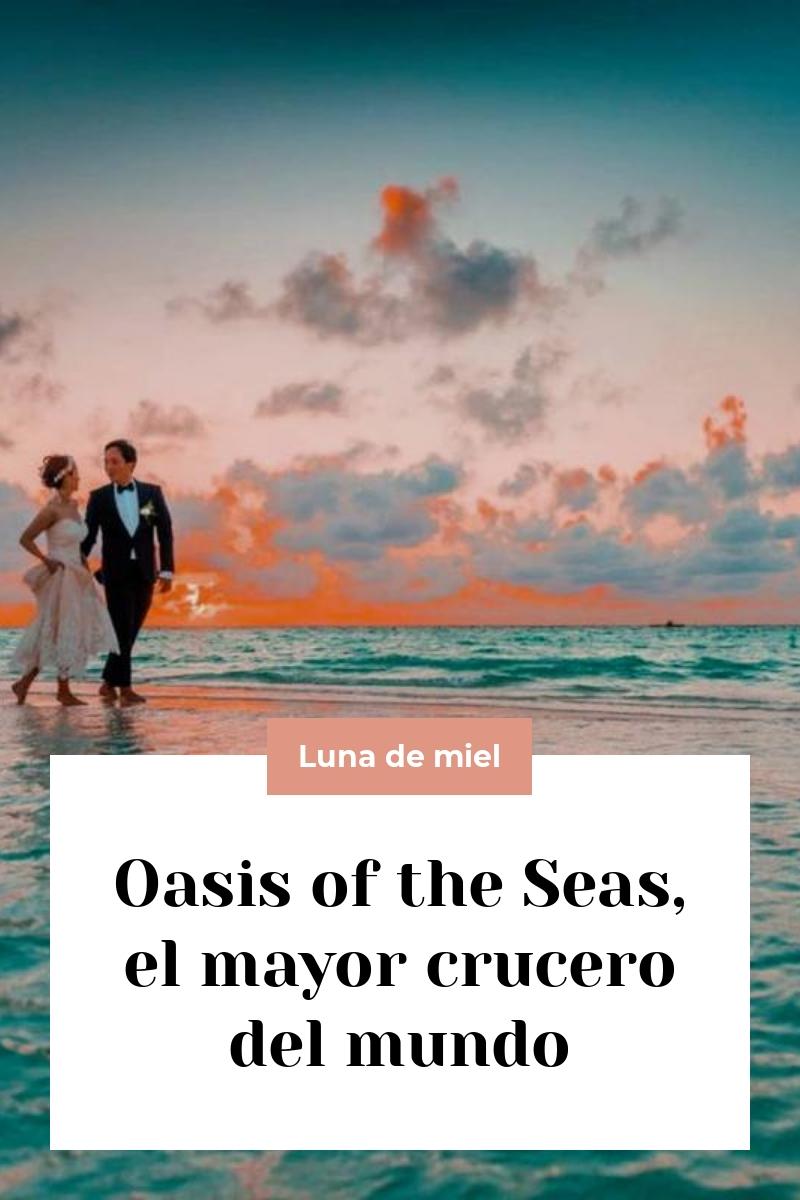 Oasis of the Seas, el mayor crucero del mundo