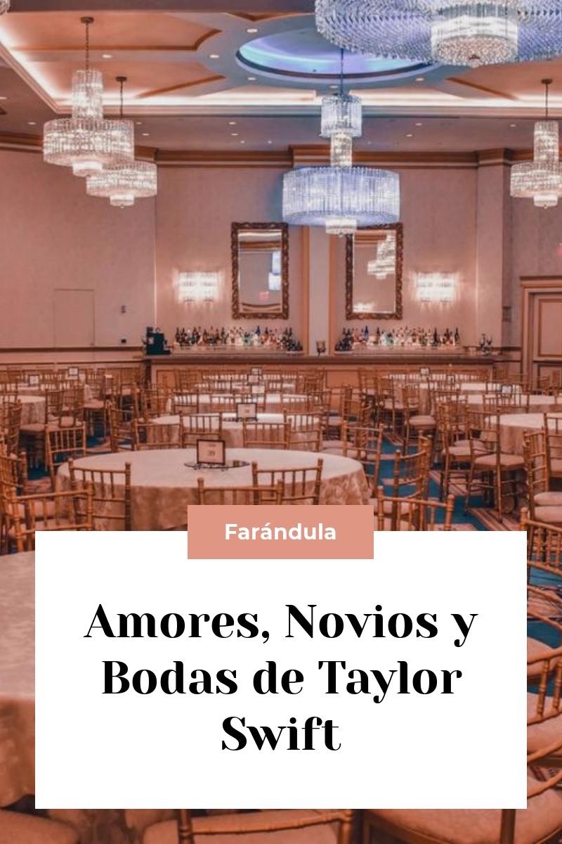 Amores, Novios y Bodas de Taylor Swift