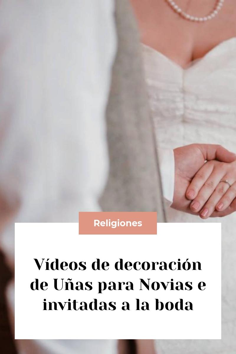 Vídeos de decoración de Uñas para Novias e invitadas a la boda