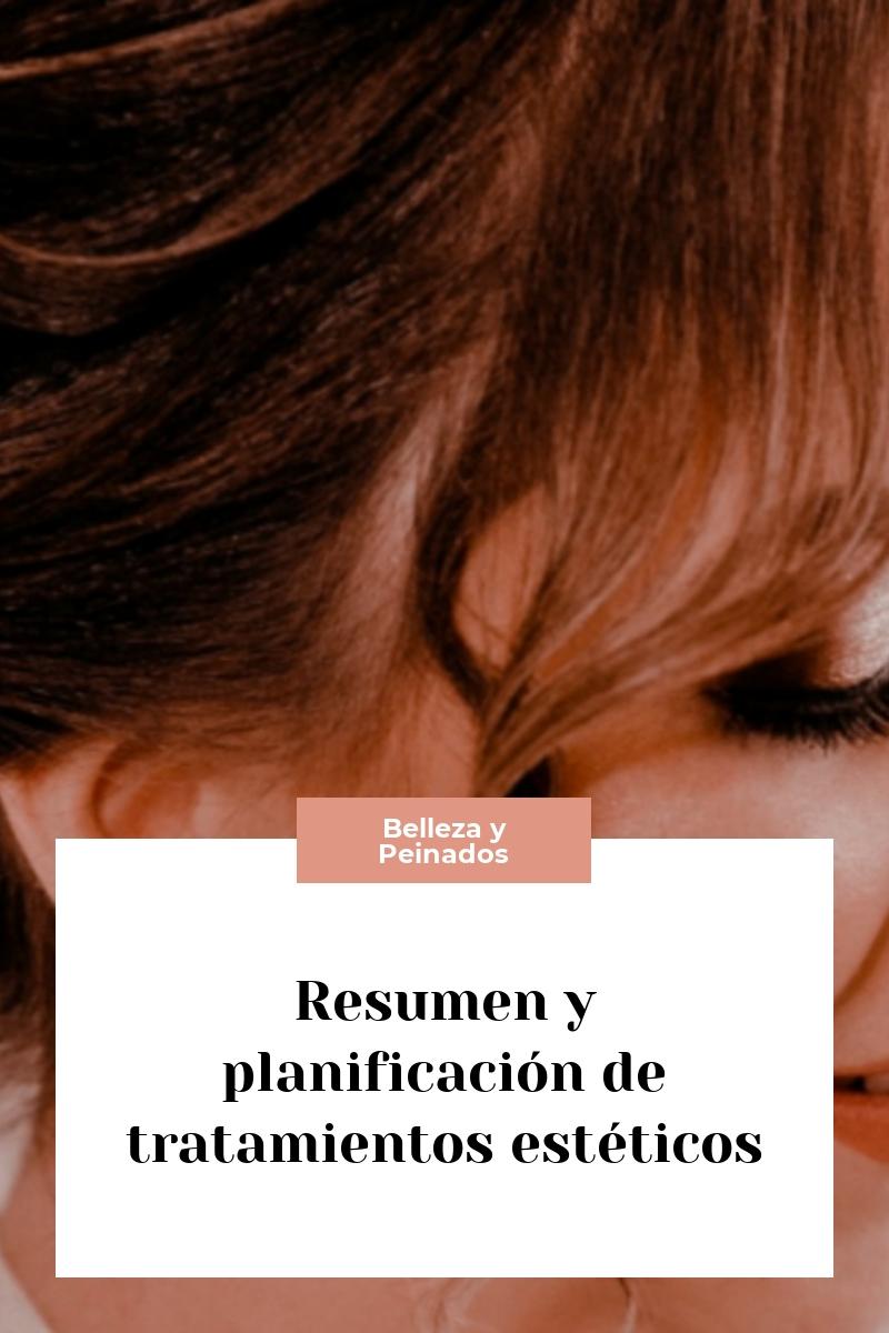 Resumen y planificación de tratamientos estéticos