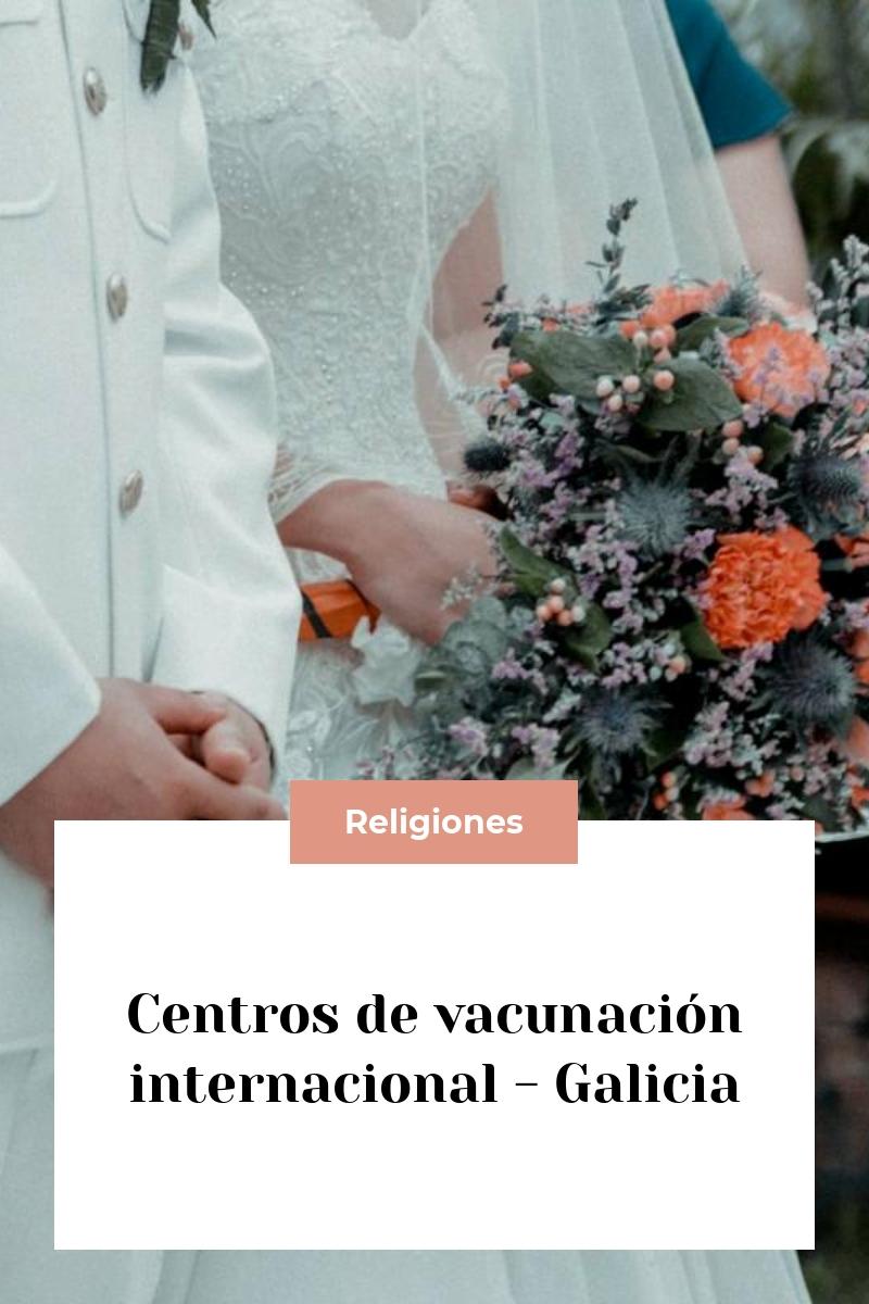 Centros de vacunación internacional – Galicia