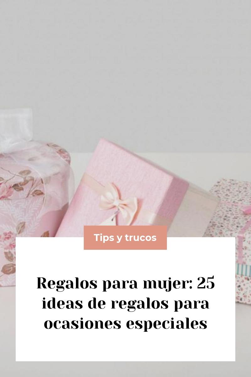 Regalos para mujer: 25 ideas de regalos para ocasiones especiales