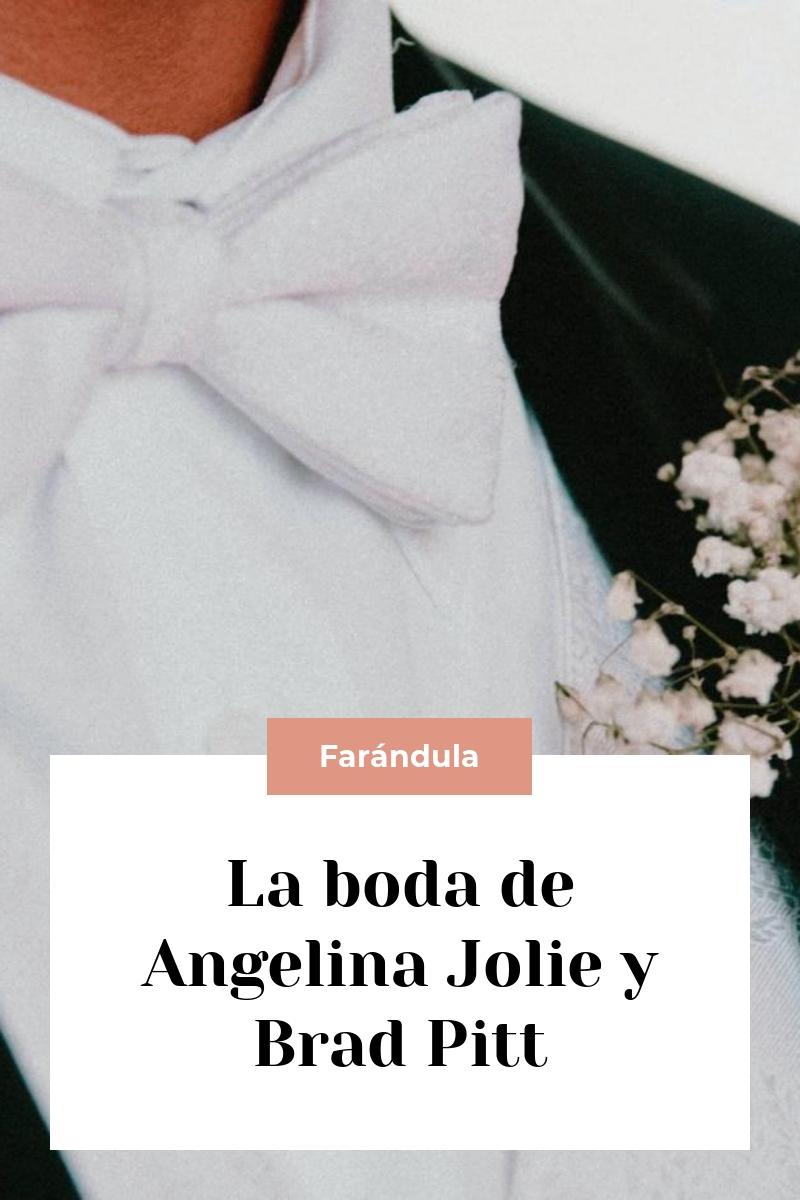 La boda de Angelina Jolie y Brad Pitt