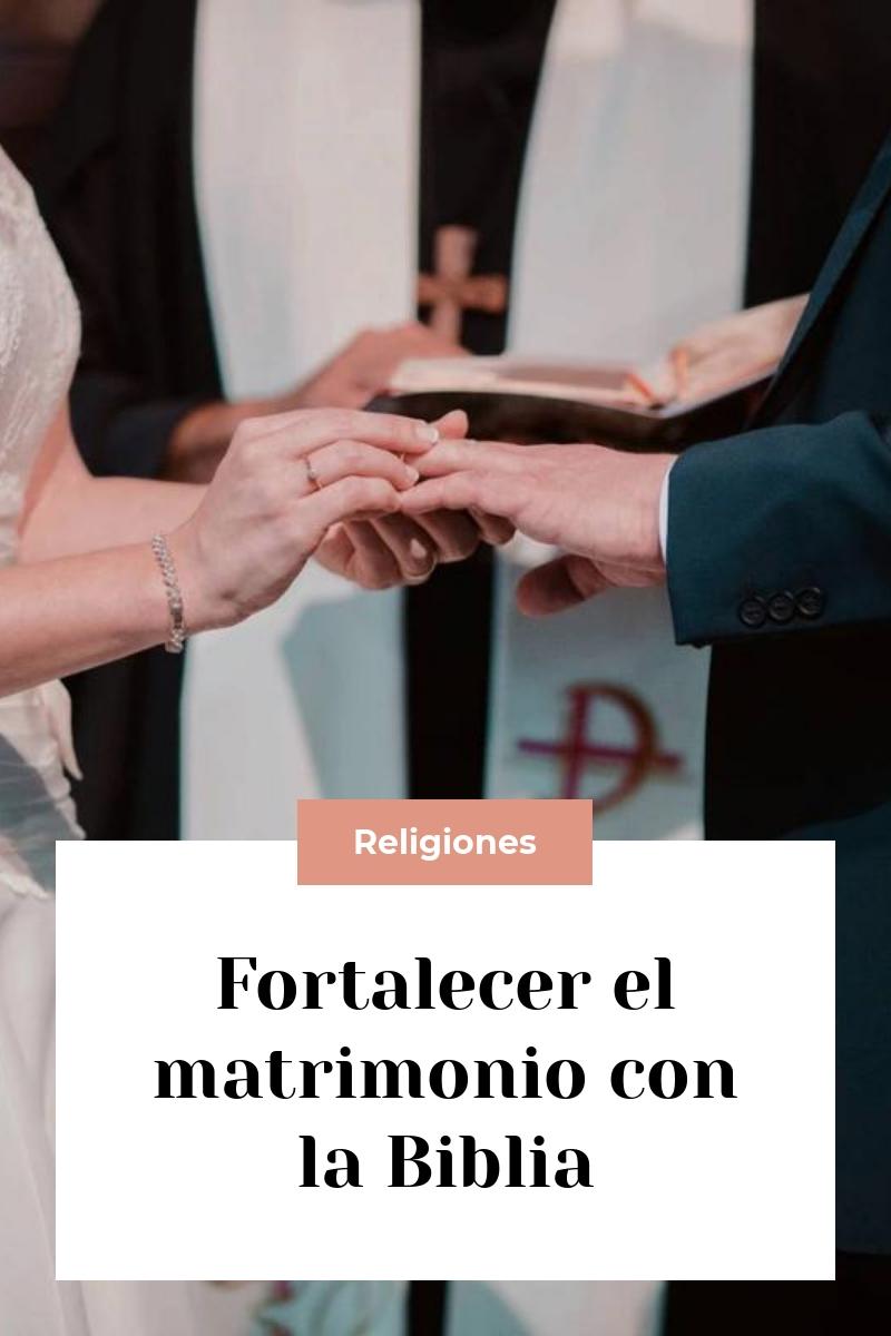 Fortalecer el matrimonio con la Biblia