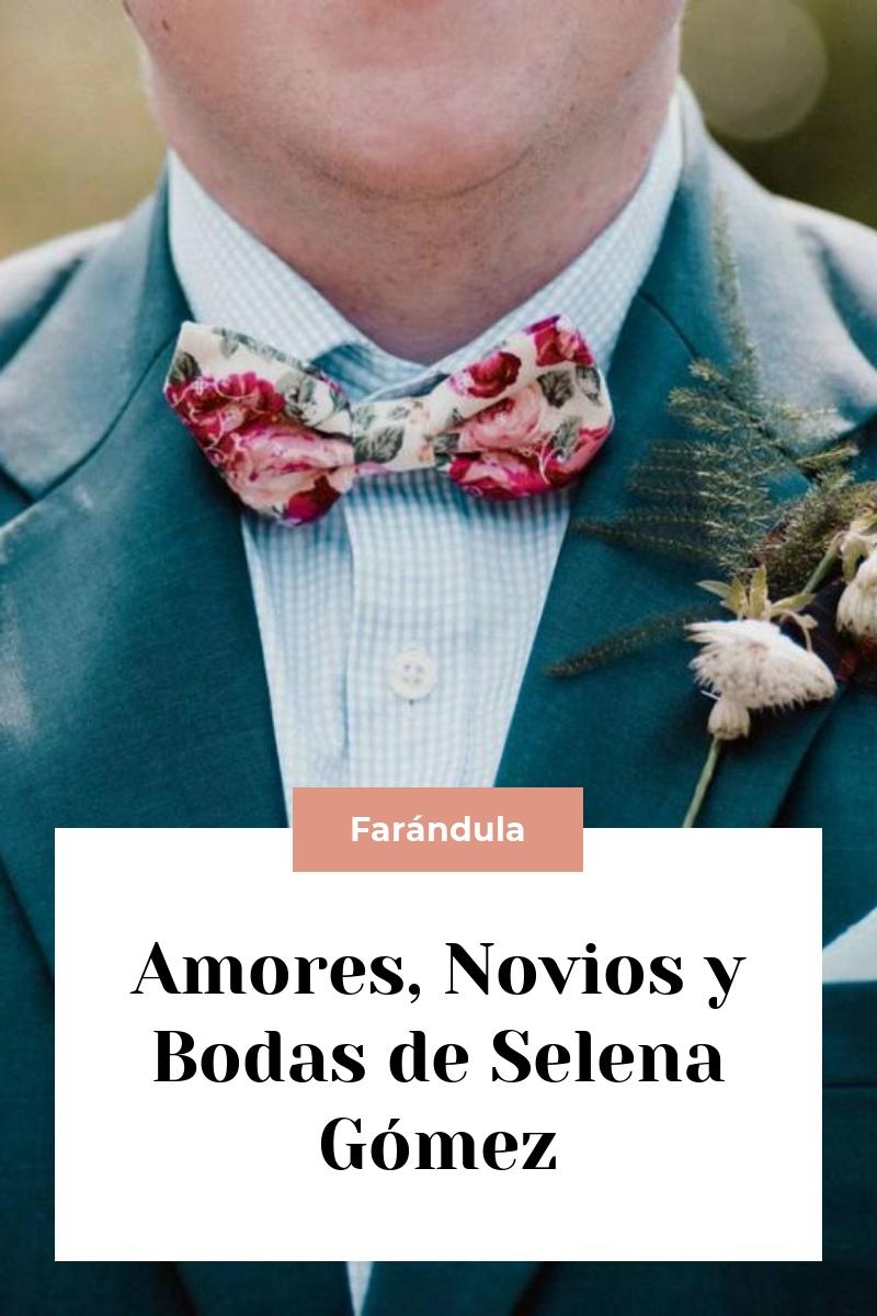 Amores, Novios y Bodas de Selena Gómez