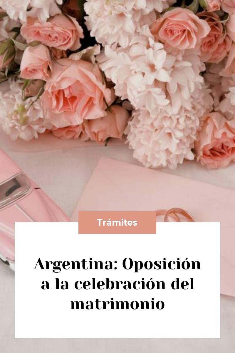 Argentina: Oposición a la celebración del matrimonio