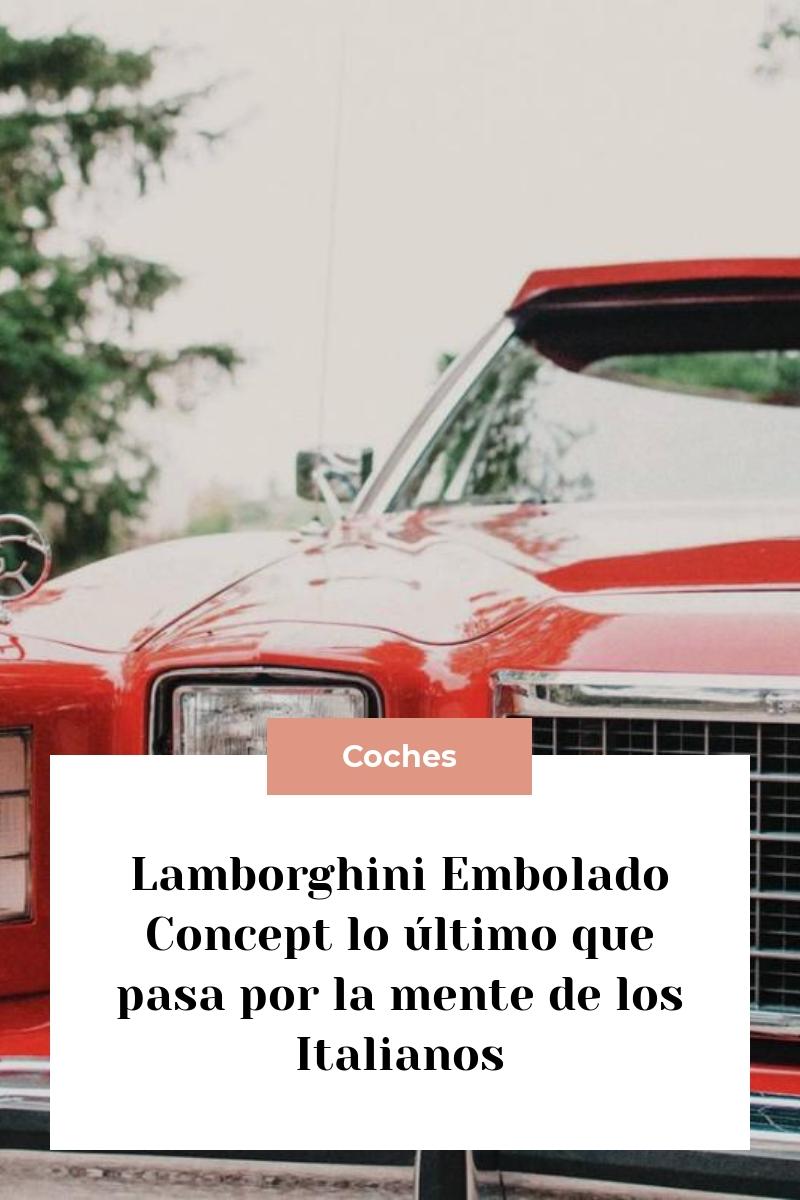 Lamborghini Embolado Concept lo último que pasa por la mente de los Italianos