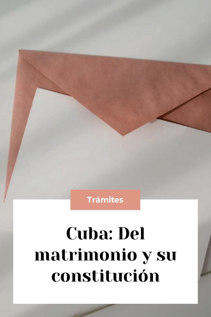 Cuba: Del matrimonio y su constitución
