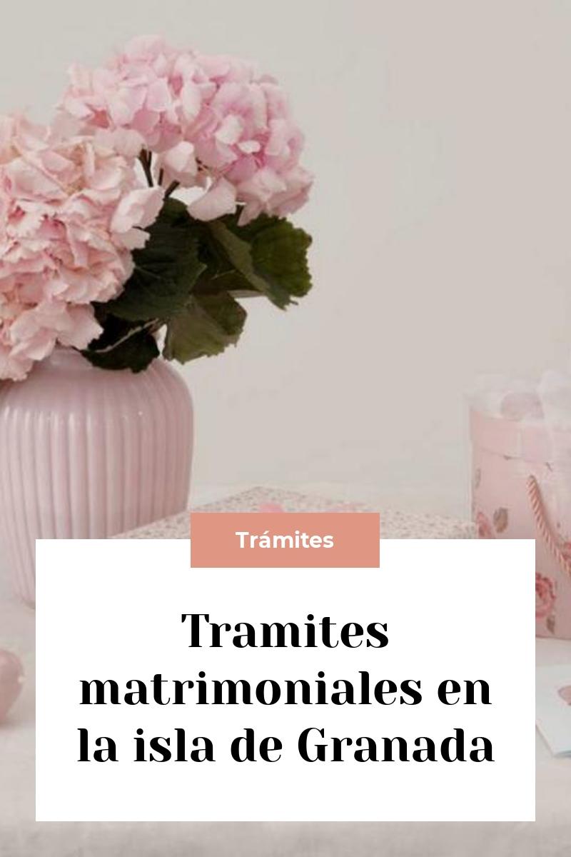 Tramites matrimoniales en la isla de Granada