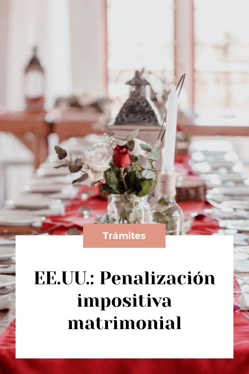 EE.UU.: Penalización impositiva matrimonial