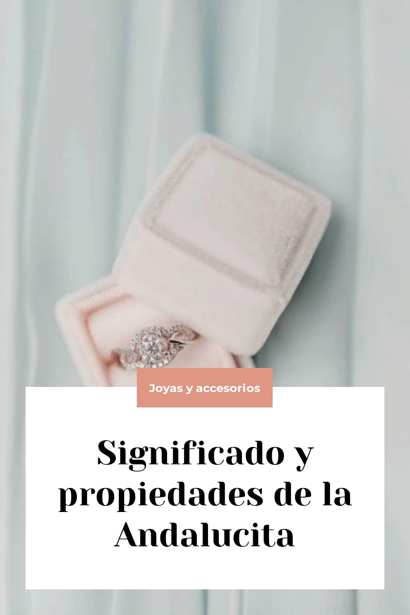 Significado y propiedades de la Andalucita