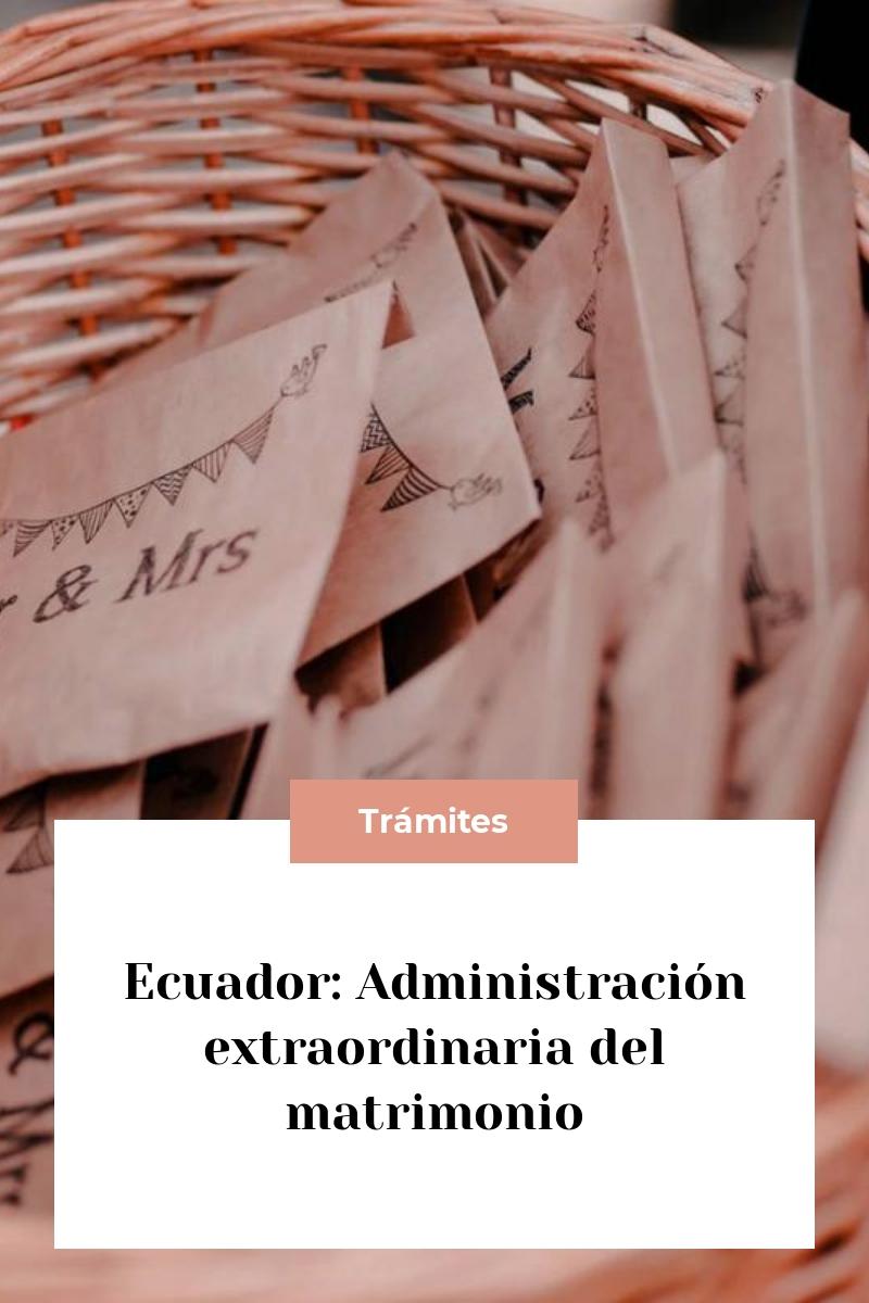 Ecuador: Administración extraordinaria del matrimonio