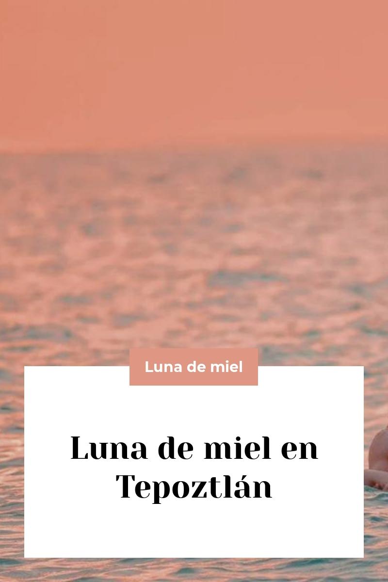 Luna de miel en Tepoztlán