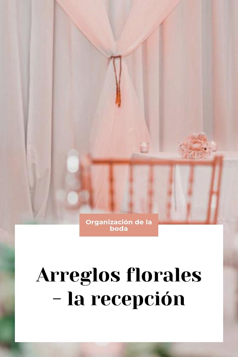 Arreglos florales – la recepción