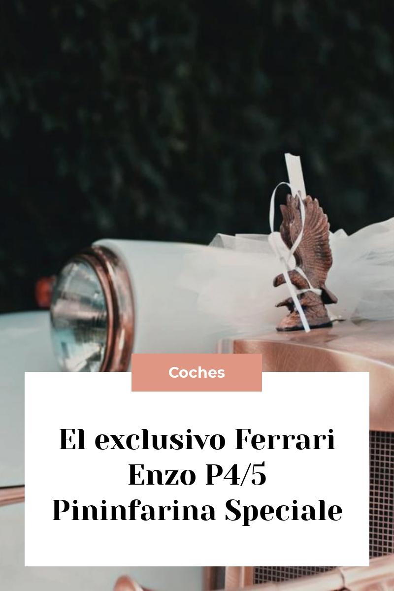 El exclusivo Ferrari Enzo P4/5 Pininfarina Speciale